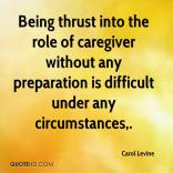 carol-levine-quote-being-thrust-into-the-role-of-caregiver-without